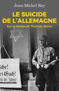 Le suicide de l'Allemagne : sur le Moïse de Thomas Mann