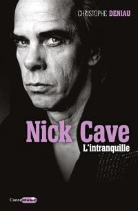Nick Cave : l'intranquille
