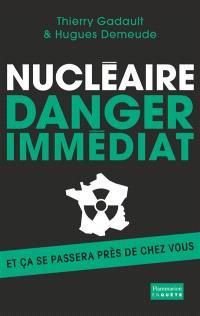 Nucléaire danger immédiat : et ça se passera près de chez vous !