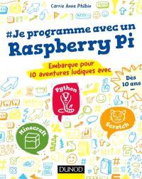 #Je programme avec un Raspberry Pi : embarque pour 10 aventures ludiques avec Python, Minecraft, Scratch