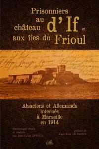 Prisonniers au château d'If et aux îles du Frioul : Alsaciens et Allemands internés à Marseille en 1914