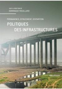 Politiques des infrastructures : permanence, effacement, disparition