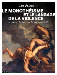 Le monothéisme et le langage de la violence : les débuts bibliques de la religion radicale
