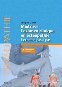 Maîtriser l'examen clinique en ostéopathie : l'examen pas à pas