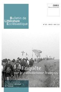 Bulletin de littérature ecclésiastique. n° 473, Enquête sur le catholicisme français