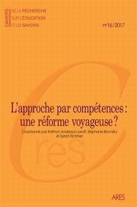 Cahiers de la recherche sur l'éducation et les savoirs. n° 16, L'approche par compétences : une réforme voyageuse ?