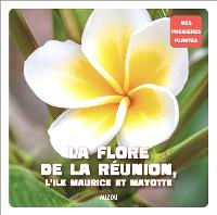 La flore de La Réunion, l'île Maurice et Mayotte