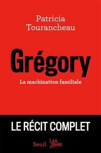 Grégory : la machination familiale : le récit complet