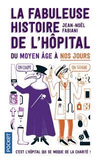 La fabuleuse histoire de l'hôpital du Moyen Age à nos jours : c'est l'hôpital qui se moque de la charité !