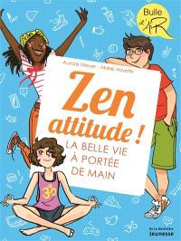 Zen attitude ! : la belle vie à portée de main
