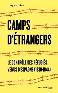 Camps d'étrangers : le contrôle des réfugiés venus d'Espagne (1939-1944)