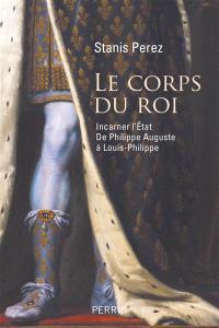 Le corps du roi : incarner l'Etat de Philippe Auguste à Louis-Philippe