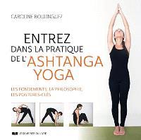 Entrez dans la pratique de l'ashtanga yoga : les fondements, la philosophie, les postures-clés