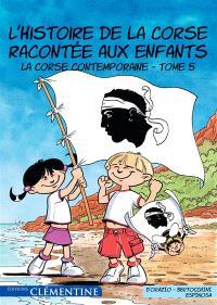 L'histoire de la Corse racontée aux enfants. Volume 5, La Corse contemporaine