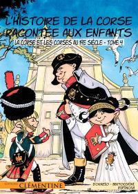 L'histoire de la Corse racontée aux enfants. Volume 4, La Corse et les Corses au 19e siècle