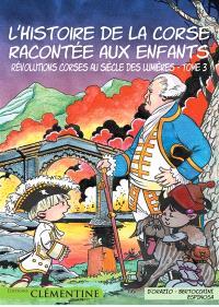 L'histoire de la Corse racontée aux enfants. Volume 3, Révolutions corses au siècle des Lumières
