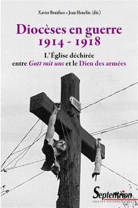 Diocèses en guerre : 1914-1918 : l'Eglise déchirée entre Gott mit uns et le Dieu des armées