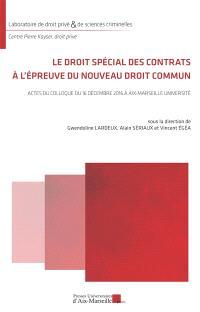 Le droit spécial des contrats à l'épreuve du nouveau droit commun : actes du colloque du 16 décembre 2016 à Aix-Marseille Université