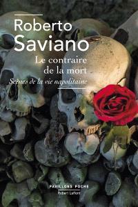 Le contraire de la mort; Suivi de La bague : scènes de la vie napolitaine