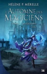 L'automne des magiciens. Volume 1, La fugitive