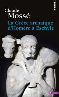 La Grèce archaïque d'Homère à Eschyle : VIIIe-Ve siècles av. J.-C.