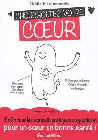 Chouchoutez votre coeur : enfin tous les conseils pratiques au quotidien pour un coeur en bonne santé !