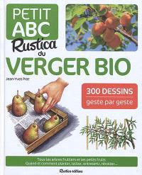 Petit abc Rustica du verger bio : tous les arbres fruitiers et les petits fruits : quand et comment planter, tailler, entretenir, récolter...