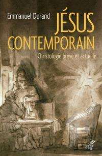 Jésus contemporain : christologie brève et actuelle