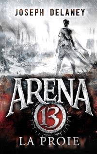Arena 13. Volume 2, La proie