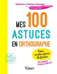 Mes 100 astuces en orthographe : pour ne plus faire de fautes