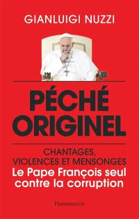 Péché originel : chantages, violences et mensonges : le pape François seul contre la corruption