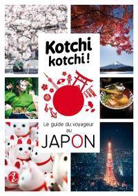 Kotchi kotchi ! : le guide du voyageur au Japon