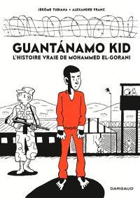 Guantanamo kid : l'histoire vraie de Mohammed El-Gorani