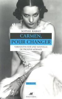 Carmen, pour changer : variations sur une nouvelle de Prosper Merimée