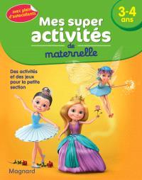 Mes super activités de maternelle, 3-4 ans : des activités et des jeux pour la petite section