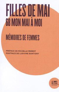 Filles de mai : 68 mon mai à moi : mémoires de femmes