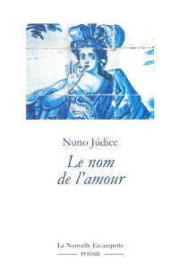 Le nom de l'amour : anthologie 1975-2015