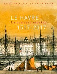 Le Havre : la demeure urbaine, 1517-2017