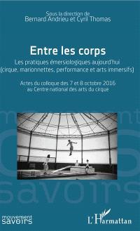 Entre les corps : les pratiques émersiologiques aujourd'hui (cirque, marionnelles, performance et arts immersifs) : actes du colloque des 7 et 8 octobre 2016 au Centre national des arts du cirque