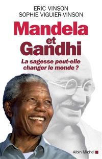 Mandela et Gandhi : la sagesse peut-elle changer le monde ?