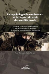 La psychologie du combattant et le respect du droit des conflits armés : étude des facteurs criminogènes pouvant influencer le comportement du combattant au regard du droit international humanitaire