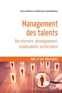 Management des talents : recrutement, développement, employabilité, performance : avec 8 cas pratiques