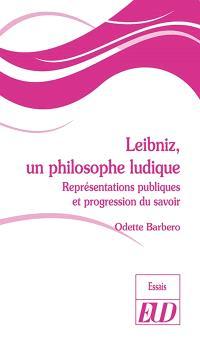Leibniz, un philosophe ludique : représentations publiques et progression du savoir