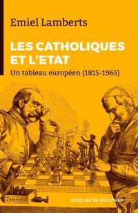 Conservateurs et catholiques face à l'Etat, 1815-1965 : un tableau européen