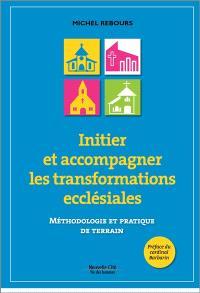 Initier et accompagner les transformations ecclésiales : méthodologie et pratique de terrain