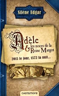 Adèle & les noces de la reine Margot : 2015 le jour, 1572 la nuit...