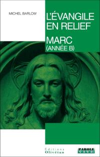 L'Evangile en relief, Marc : pistes bibliques tout au long de l'année liturgique (année B)