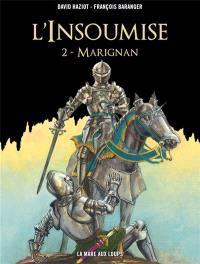 L'insoumise. Volume 2, Marignan