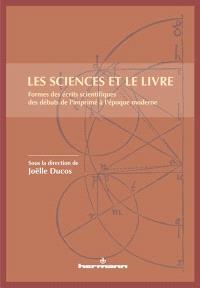 Les sciences et le livre : formes des écrits scientifiques des débuts de l'imprimé à l'époque moderne