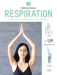 Respiration : 40 exercices de détente et de relaxation
